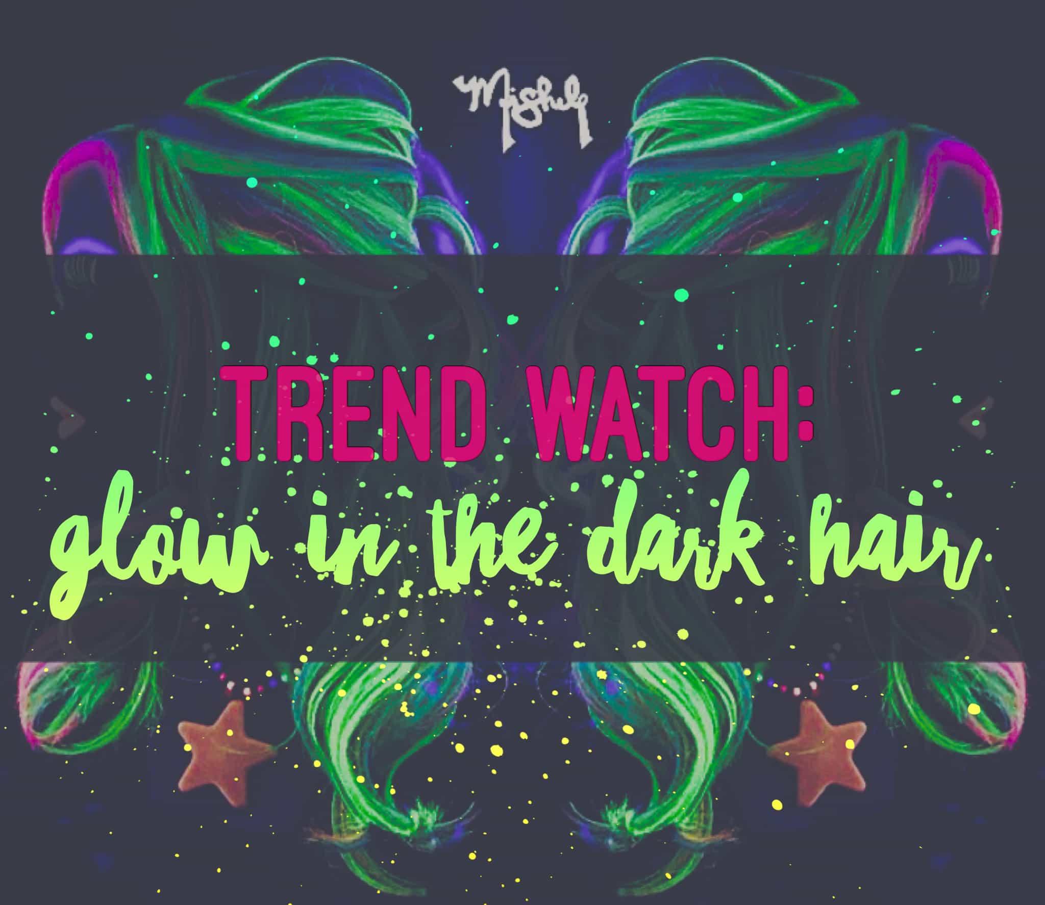 Trend Watch Glow In The Dark Hair